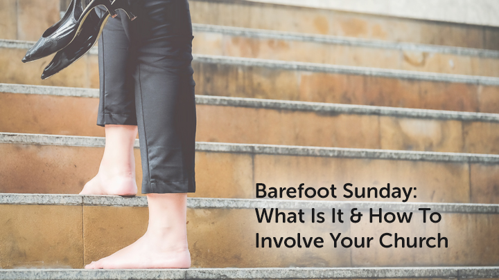Barefoot Sunday: What Is It & How to Involve Your Church?